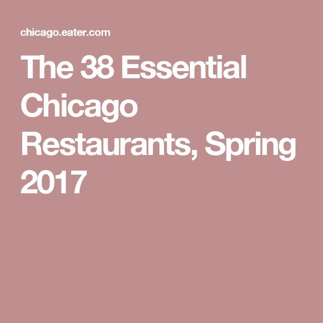 The 38 Essential Chicago Restaurants, Spring 2017
