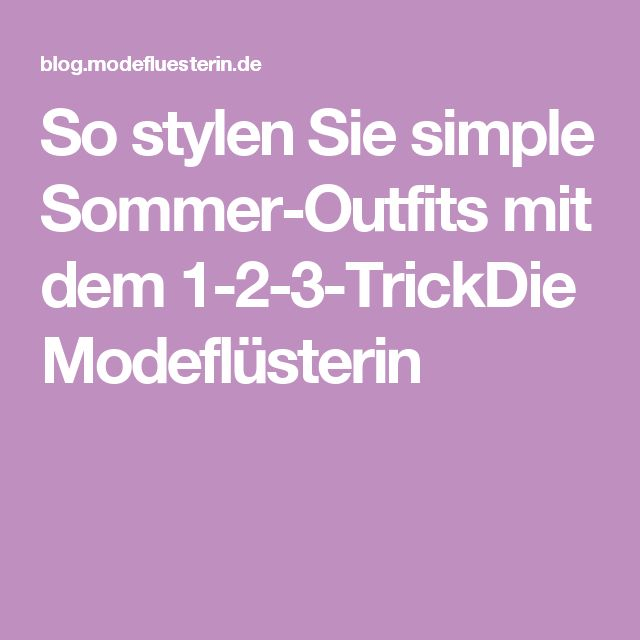 So stylen Sie simple Sommer-Outfits mit dem 1-2-3-TrickDie Modeflüsterin