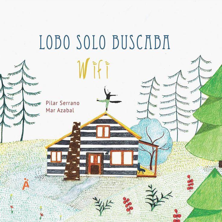 Libro infantil - álbum ilustrado para niños Lobo solo Buscaba Wifi - Primeros lectores. Pilar Serrano y Mar Azabal