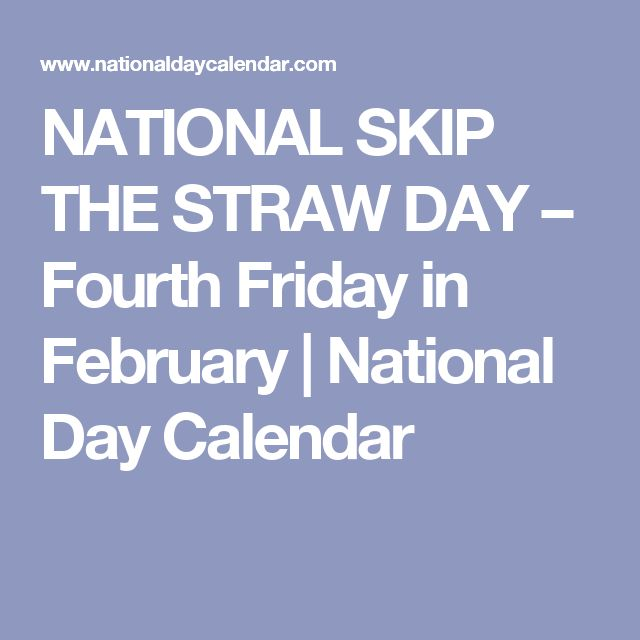 NATIONAL SKIP THE STRAW DAY – Fourth Friday in February | National Day Calendar