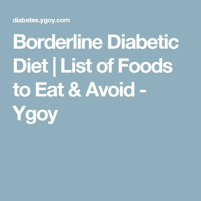 Borderline Diabetic Diet | List of Foods to Eat & Avoid - Ygoy