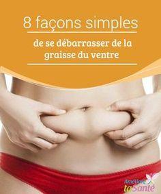 8 façons simples de se débarrasser de la graisse du ventre Perdre de la graisse au niveau du #ventre est #sans doute l'un des plus #grands défis que nous nous #lançons lorsque nous #voulons #perdre du poids. #Perdredupoids