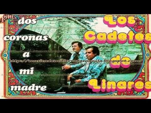 Los Cadetes De Linares La Tumba De Mi Madre,La Carta De Mi Madre,Dos Coronas a Mi Madre, El Huerfano - YouTube