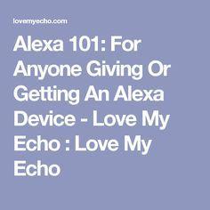 Alexa 101: For Anyone Giving Or Getting An Alexa Device - Love My Echo  : Love My Echo