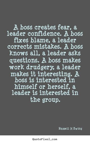 Quotes about inspirational   A boss creates fear, a leader