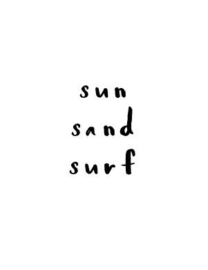 all you need in life is sun, sand, surf