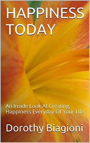HAPPINESS TODAY: An Inside Look At Creating Happiness Everyday Of Your Life by Dorothy Biagioni http://www.amazon.com/dp/B015YP71WK/ref=cm_sw_r_pi_dp_V18swb1J75RGR