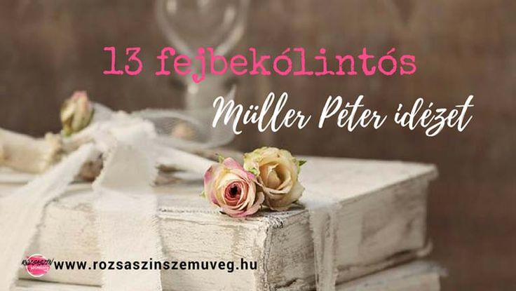 Müller Péter idézet , pozitív idézetek, pozitív gondolatok, rózsaszín szemüveg