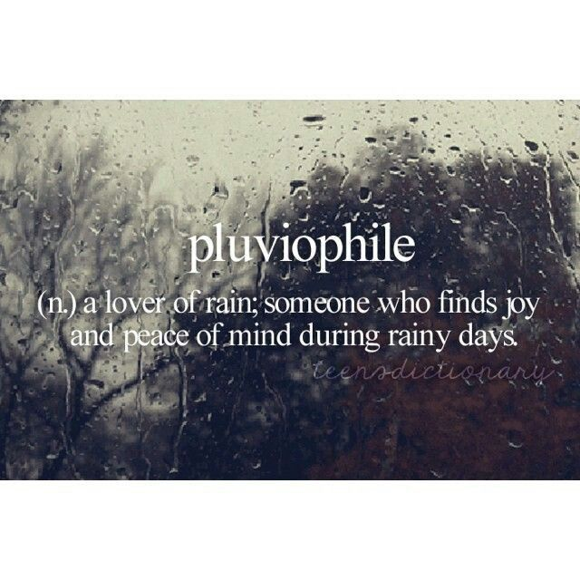 Ive always loved the rainy days! pluviophile: n.) a lover of rain; someone who find joy and peace of mind during rainy days. #Rain