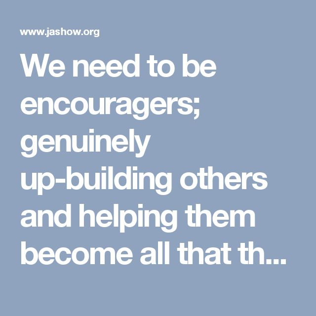 We need to be encouragers; genuinely up-building others and helping them become all that they can become and all that God longs for them to become. Get excited about building people up, not tearing them down! Be an encourager like Barnabas was to Paul and trust God to provide encouragement for you as well. A timely word of genuine affirmation may mean more than you know. Encouragement empowers; it is oxygen for the soul. Instead of seeing only the downside of those around us, let's pray for…