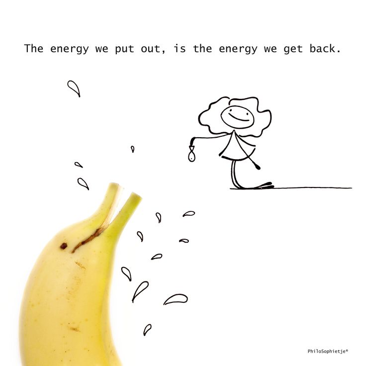 Banana/ dolphin: The energy we put in, is the energy we get back.