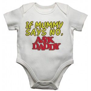 If Mummy Says No Ask Daddy Baby Vests Bodysuits Baby Grows