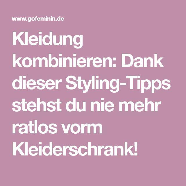 Kleidung kombinieren: Dank dieser Styling-Tipps stehst du nie mehr ratlos vorm Kleiderschrank!