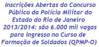 Liberado e divulgado edital do Concurso Público da Polícia Militar do Estado do Rio de Janeiro para ingresso no Curso de Formação de Soldados Policiais Militares, no intuito de promover 6.000 (seis mil) vagas, sendo 5.400 p/ (homens) e 600 p/ (mulheres). Para concorrer é necessário possuir Nível Médio. A previsão inicial é que o salário mensal seja de R$ 2.382,89.  Leia mais:  http://apostilaseconcursosatuais.blogspot.com.br/2013/07/concurso-publico-policia-militar-do_24.html