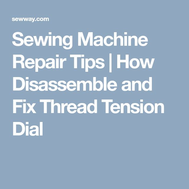 Sewing Machine Repair Tips   How Disassemble and Fix Thread Tension Dial