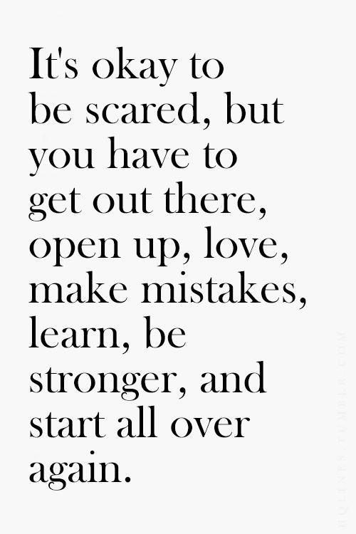 怖くってもいい、でもそこから出て、心を開いて、愛して、間違って、学んで、強くなって、そしてまた最初からはじめるの。