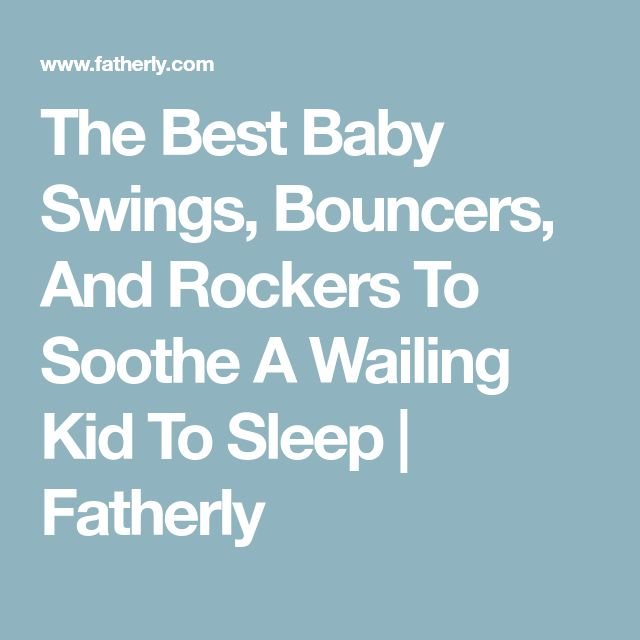 The Best Baby Swings, Bouncers, And Rockers To Soothe A Wailing Kid To Sleep | Fatherly