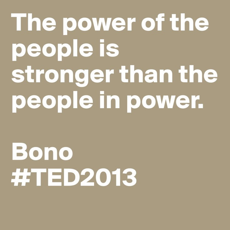 """Bono Quotes: """"The Power Of The People Is Stronger Than The People In"""