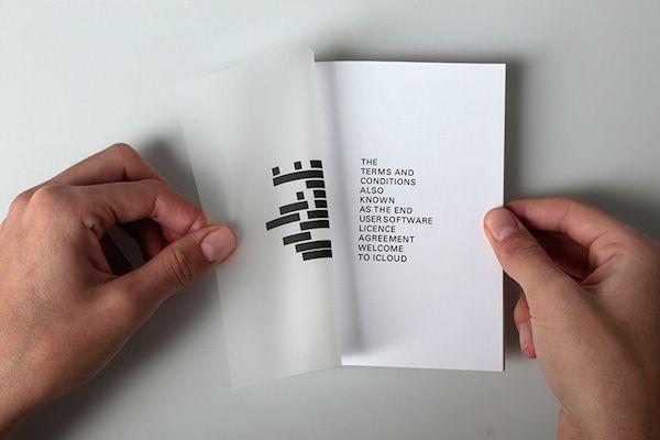 Mise en garde de Florence Meunier qui présente un livret dans lequel elle réinterpréte de manière graphique les End User License Agreement d'Apple et raconte l'histoire d'un homme « d'accord trop rapidement ». The Apple Terms & Conditions Booklet – Fubiz™