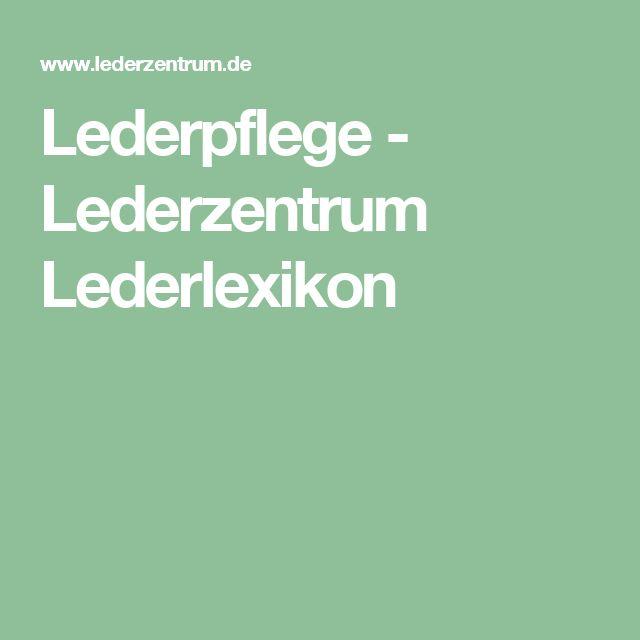 Lederpflege - Lederzentrum Lederlexikon