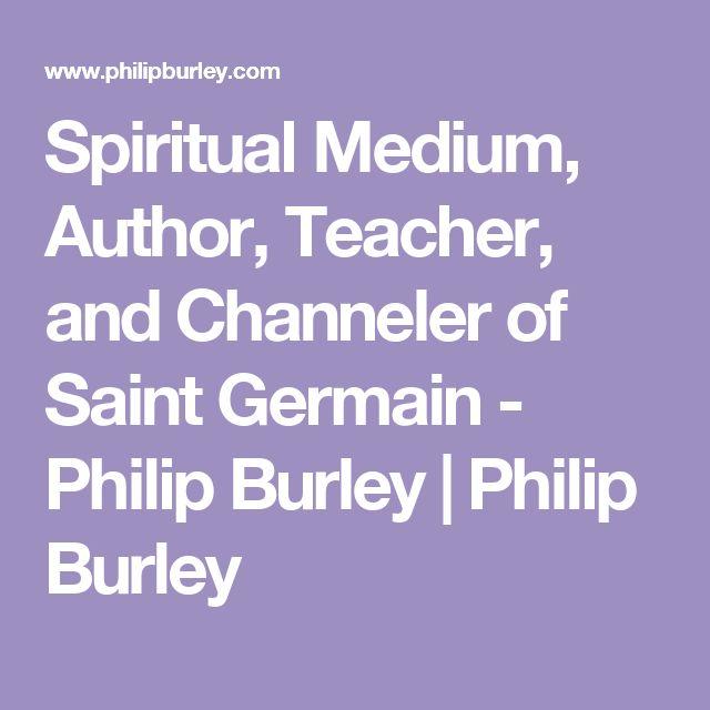 Spiritual Medium, Author, Teacher, and Channeler of Saint Germain - Philip Burley | Philip Burley