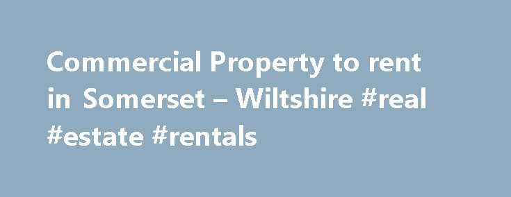 Commercial Property to rent in Somerset – Wiltshire #real #estate #rentals http://nef2.com/commercial-property-to-rent-in-somerset-wiltshire-real-estate-rentals/  #units for rent # Promote commercial property in Somerset West Wiltshire Commercial Property to let and for rent in Somerset and West Wiltshire? Business Property Network have an excellent track record of generating enquiries for commercial property owners in Somerset and West Wiltshire with industrial units , offices  or storage…