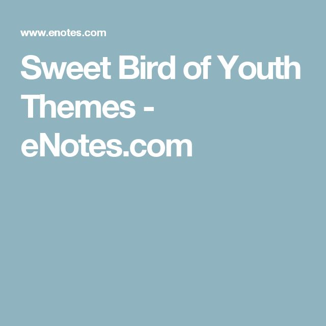Discussion Of Themes And Motifs In Tennessee Williams Sweet Bird Youth ENotes Critical Analyses Help You Gain A Deeper Understanding