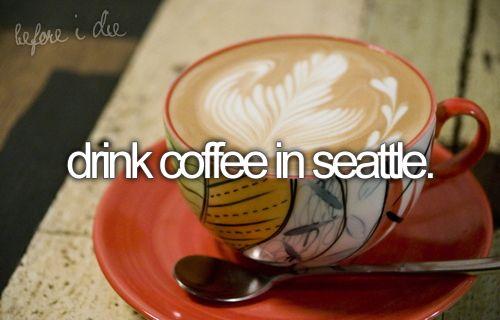 coffee.: Bucketlist, Latte Art, Drinks Coffee, Before I Die, The Buckets Lists, Coff In Seattle, Bucket Lists, Coffee Shop, Starbucks