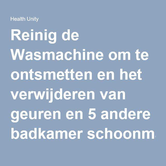 Reinig de Wasmachine om te ontsmetten en het verwijderen van geuren en 5 andere badkamer schoonmaak Tips | Health Unity