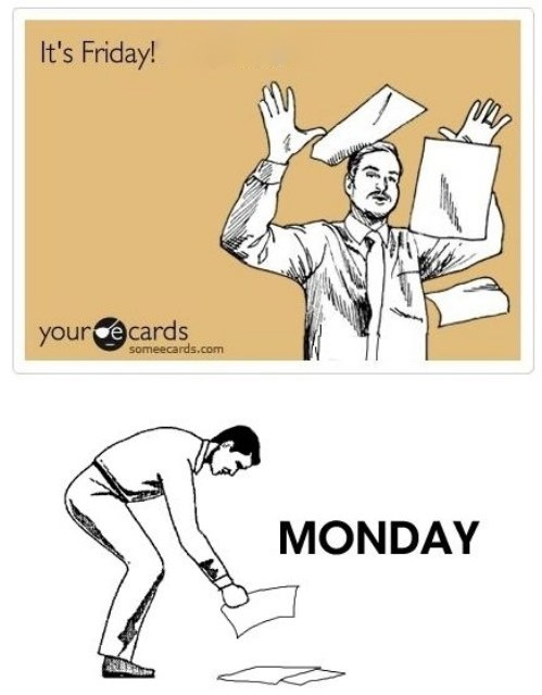 Fridays are so much better than Mondays. @Keri Patterson : Right?!