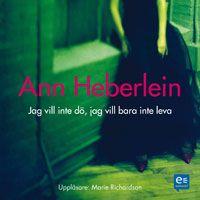 Jag vill inte dö, jag vill bara inte leva, Ann Heberlein +++++ mycket intressant, bra språk, intressanta och tänkvärda resonemang, lämnar spår