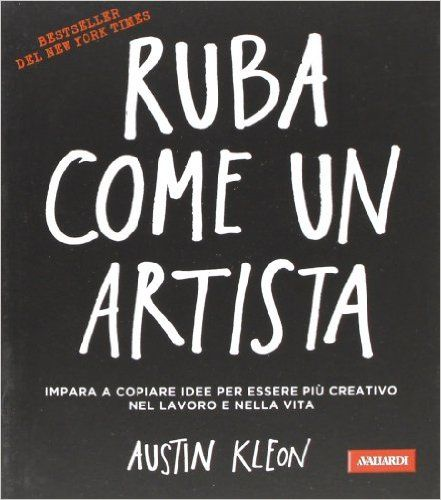 Ruba come un artista: Amazon.it: Austin Kleon, A. Galimberti: Libri