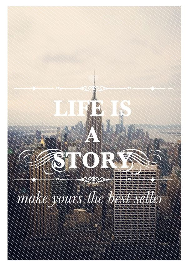 Life is a story, make yours the best seller #inspiration