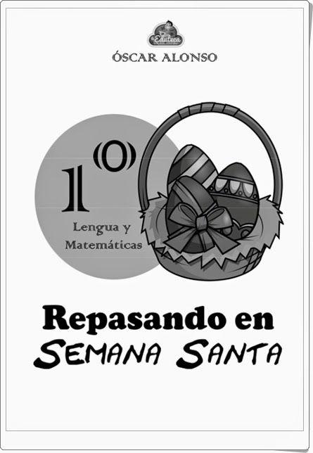 """""""Repasando en Semana Santa"""", realizado por Óscar Alonso, de laeduteca.blogspot.com., es un magnífico cuaderno  de ejercicios de Lengua y Matemáticas, para 1º nivel de Educación Primaria, en una variada y rica gama de actividades."""
