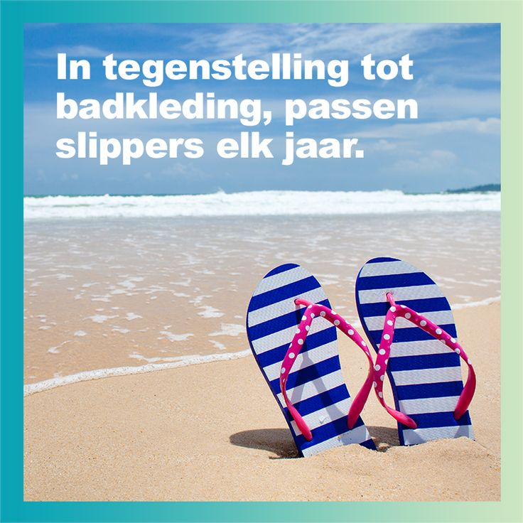 In tegenstelling tot badkleding, passen slippers elk jaar #WeightWatchers