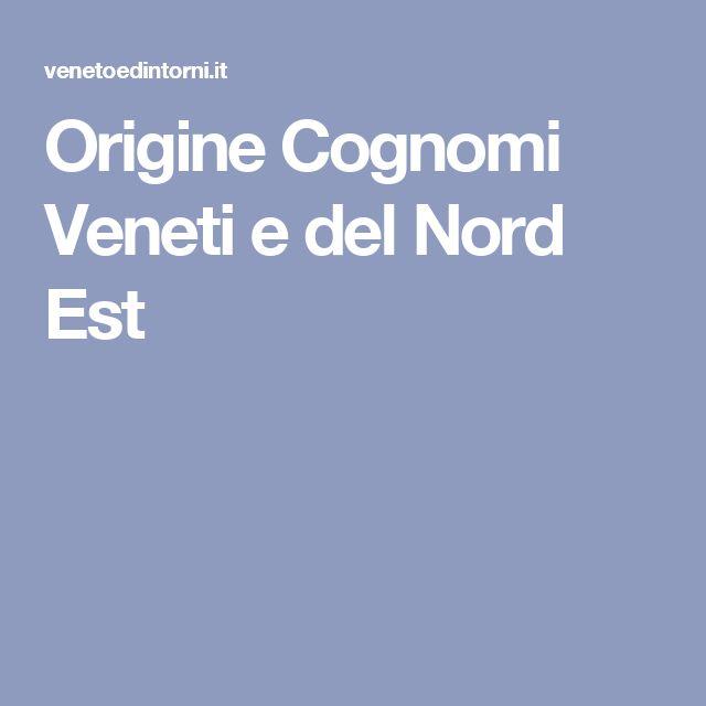 Origine Cognomi Veneti e del Nord Est