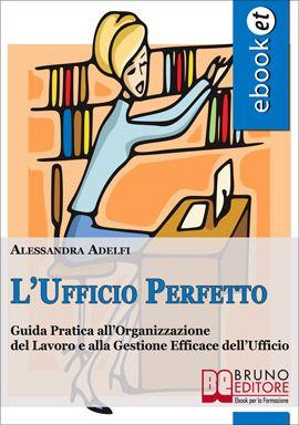 Guida Pratica all'Organizzazione del Lavoro e alla Gestione Efficace dell'Ufficio. #ebook http://www.autostima.net/raccomanda/l-ufficio-perfetto-alessandra-adelfi/