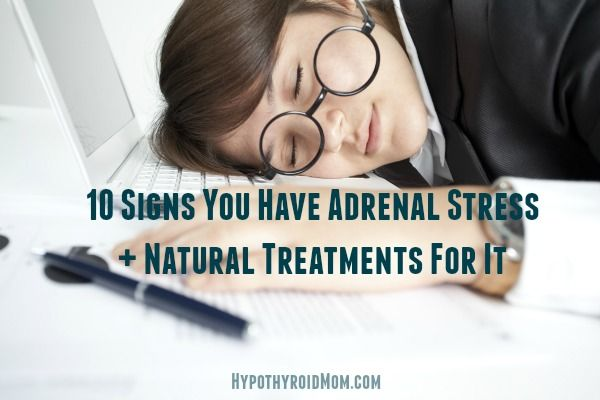 10 Signs You Have Adrenal Stress and Natural Treatments For It HypothyroidMom.com #thyroid #adrenalfatigue