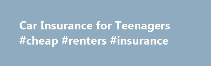 Car Insurance for Teenagers #cheap #renters #insurance http://insurance.remmont.com/car-insurance-for-teenagers-cheap-renters-insurance/  #teenage car insurance # Resources Related Information How do I get cheap teenage car insurance quotes? Car insurance is expensive for many motorists, but teenage car insurance premiums are even bigger than for the rest of us. Unfortunately, one in five drivers are involved in a crash during their first year on the road. Now, […]The post Car Insurance for…