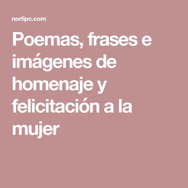 Poemas, frases e imágenes de homenaje y felicitación a la mujer