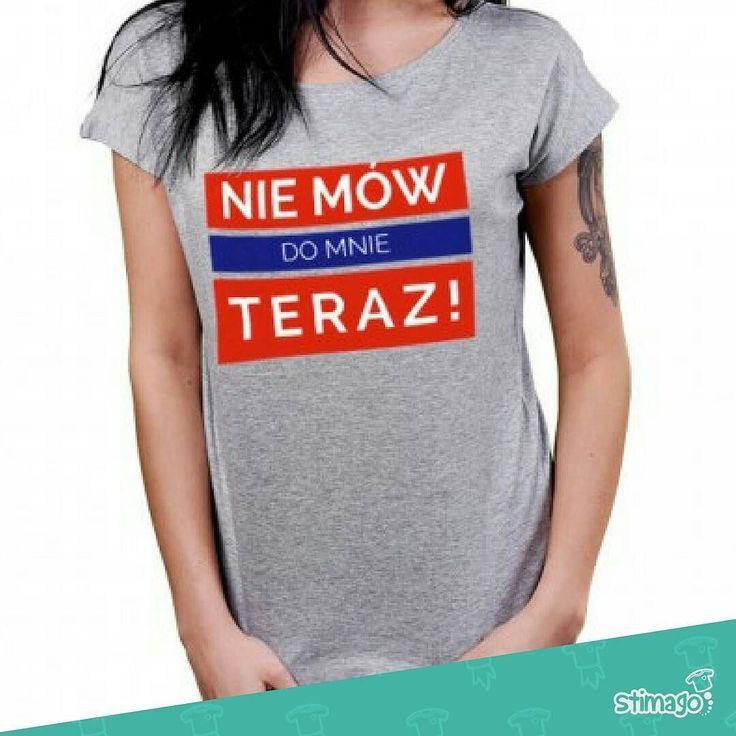 Nie mów do mnie teraz #tshirt #smieszne #haslo #azjaexpress #kultowe #koszulka #dlaniej #kobieta #niemowdomnie #teraz