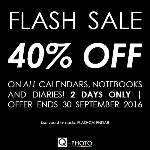 Q-Photo FLASH SALE! 2 Days only | Offer ends 30 September 2016  40% OFF on ALL Calendars, Notebooks and Diaries. Visit our website to order yours now!