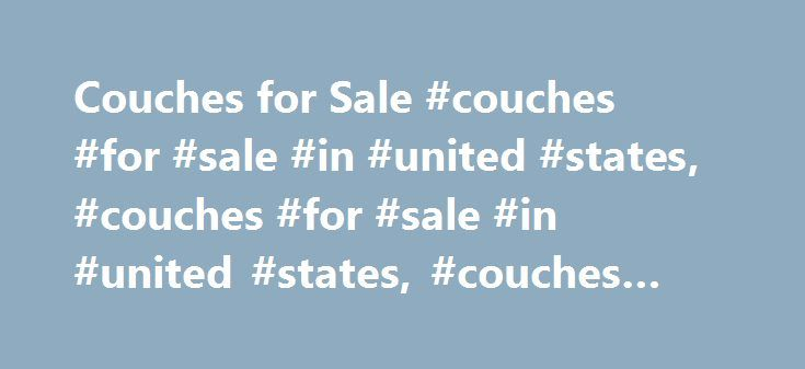 Couches for Sale #couches #for #sale #in #united #states, #couches #for #sale #in #united #states, #couches #for #sale http://furniture.remmont.com/couches-for-sale-couches-for-sale-in-united-states-couches-for-sale-in-united-states-couches-for-sale-3/  Couches for Sale $500 Velvet Couch – Neiman Marcus Couches Washington, DC Couches Velvet Couch – Neiman Marcus Details Selling my gorgeous velvet couch. I love this couch — it is gorgeous, comfortable and chic. You're going to find that it…
