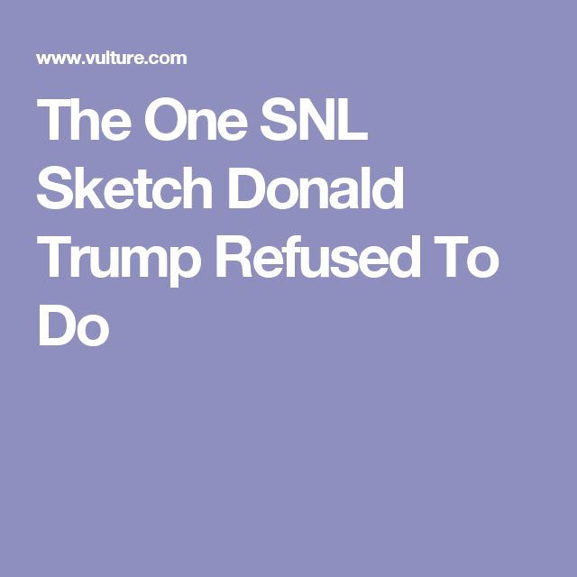 The One SNL Sketch Donald Trump Refused To Do