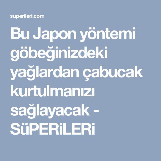 Bu Japon yöntemi göbeğinizdeki yağlardan çabucak kurtulmanızı sağlayacak - SüPERiLERi