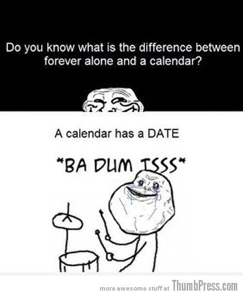 so true... #ForeverAlone Or as @Madelyn Poindexter says #ForeverAvailable