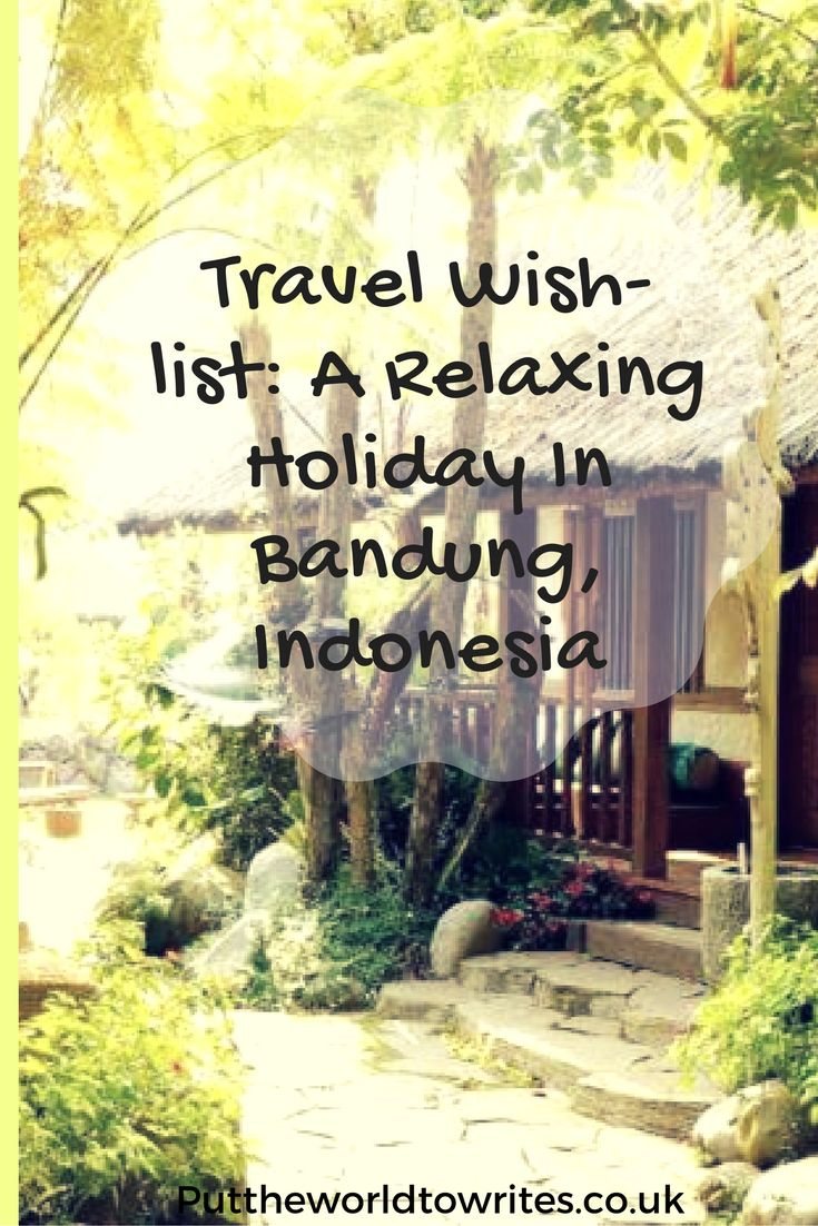 Travel wish-list- a relaxing holiday in Bandung, Indonesia