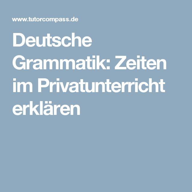 Deutsche Grammatik: Zeiten im Privatunterricht erklären
