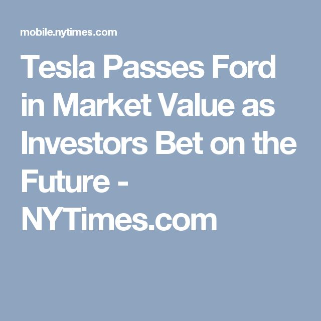 Tesla Passes Ford in Market Value as Investors Bet on the Future - NYTimes.com