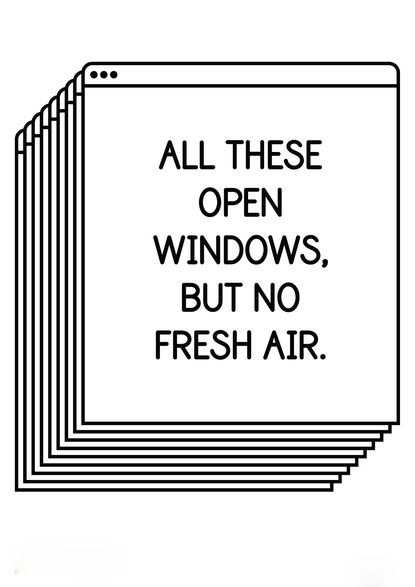 All these open windows, but no fresh air. - Author Unknown